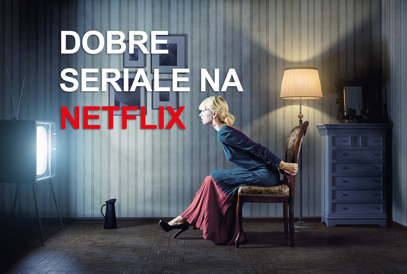 Dobre seriale na Netflix